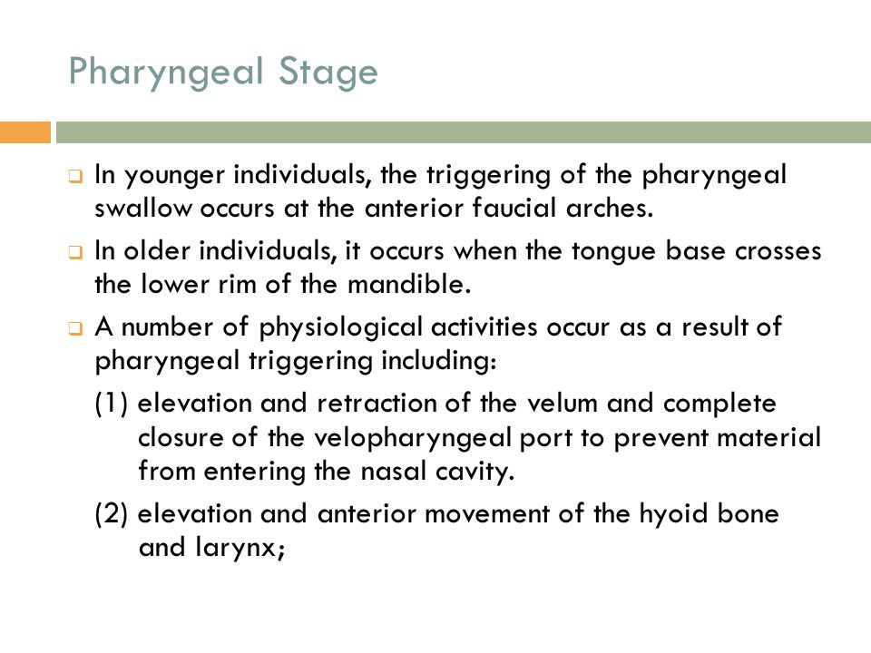 Pharyngeal Stage In younger individuals, the triggering of the pharyngeal swallow occurs at the anterior faucial arches.