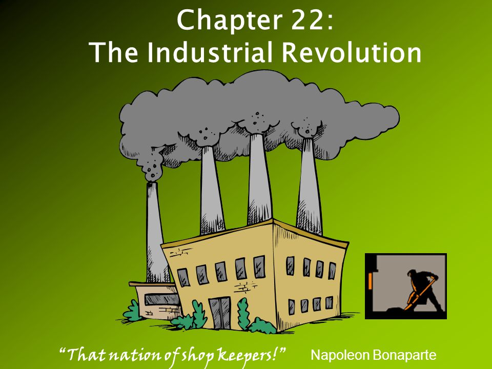 Chapter 22: The Industrial Revolution