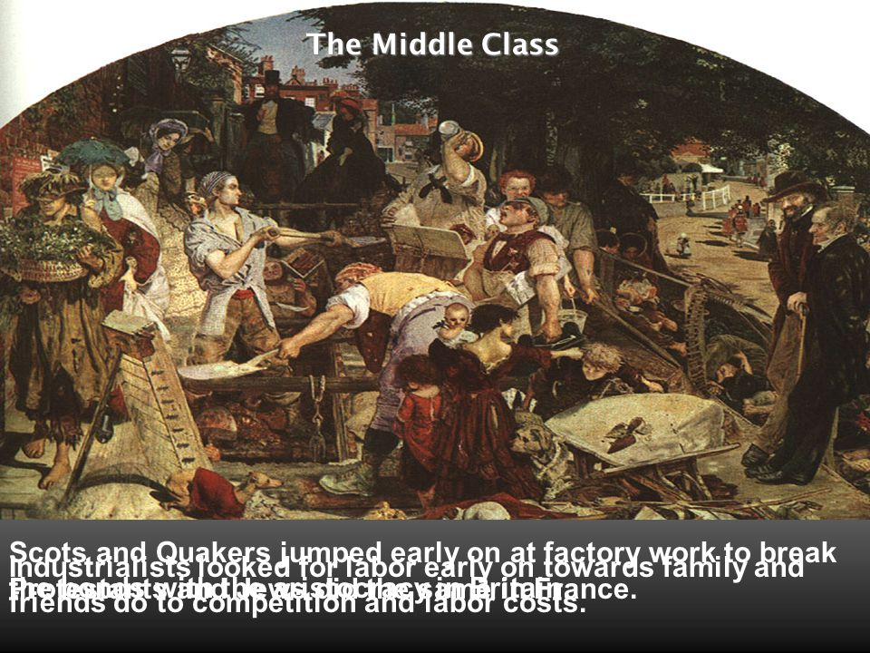 The Middle Class Scots and Quakers jumped early on at factory work to break the bonds with the aristocracy in Britain.