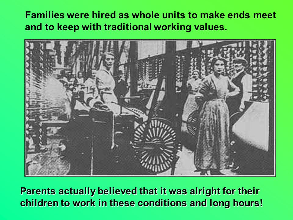 Families were hired as whole units to make ends meet and to keep with traditional working values.