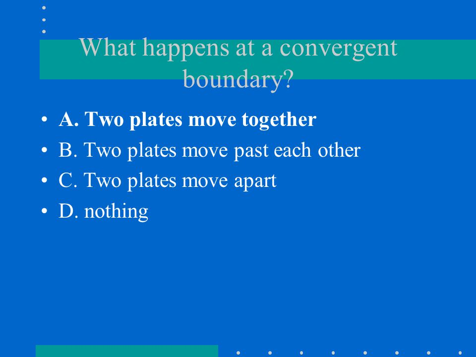 What happens at a convergent boundary