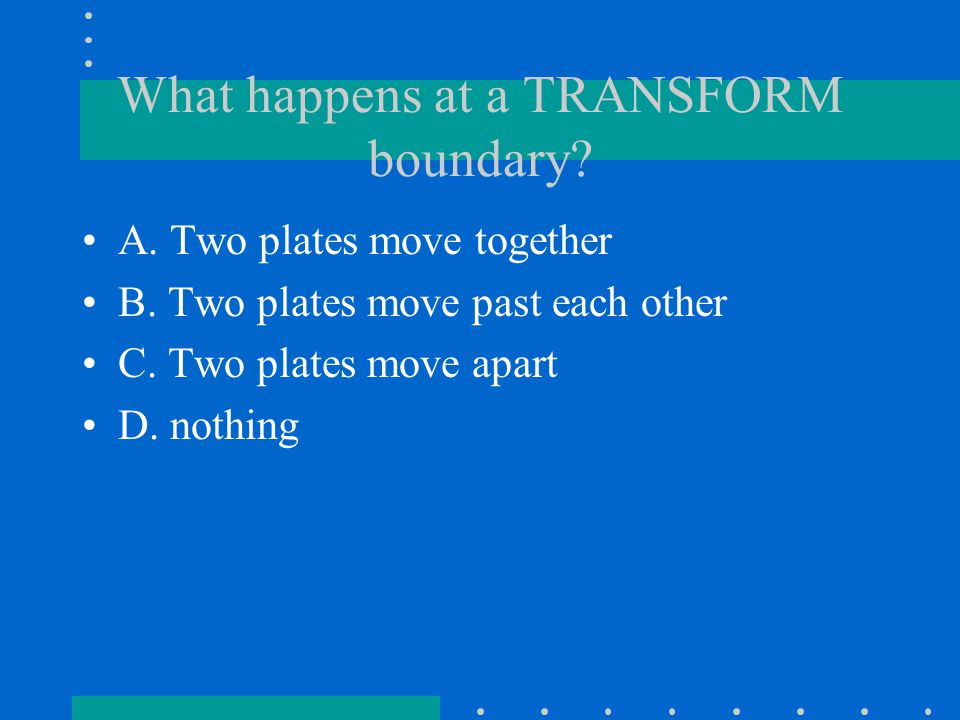 What happens at a TRANSFORM boundary