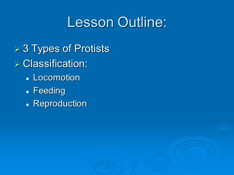 Lesson Outline: 3 Types of Protists Classification: Locomotion Feeding