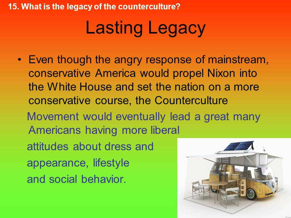 15. What is the legacy of the counterculture