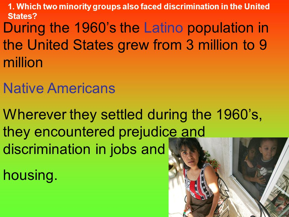 1. Which two minority groups also faced discrimination in the United States