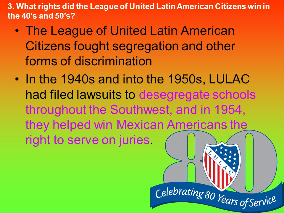 3. What rights did the League of United Latin American Citizens win in the 40's and 50's