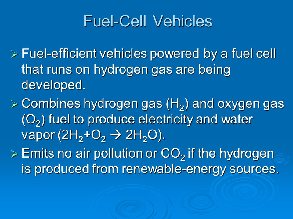 Fuel-Cell Vehicles Fuel-efficient vehicles powered by a fuel cell that runs on hydrogen gas are being developed.
