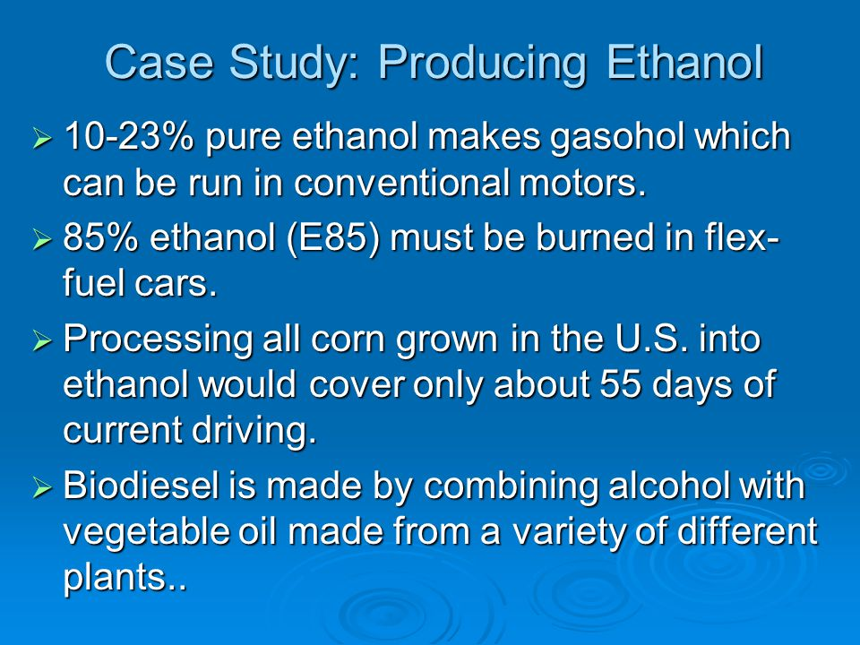 Case Study: Producing Ethanol
