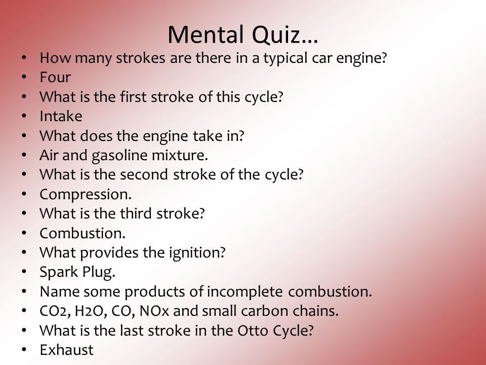 Mental Quiz… How many strokes are there in a typical car engine Four