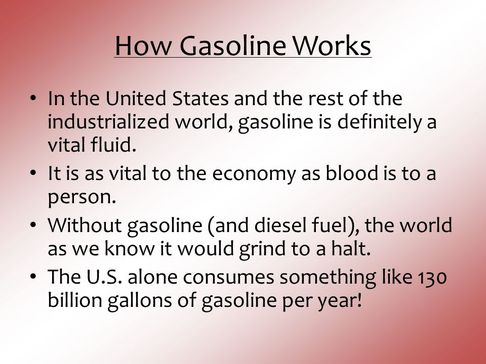 How Gasoline Works In the United States and the rest of the industrialized world, gasoline is definitely a vital fluid.