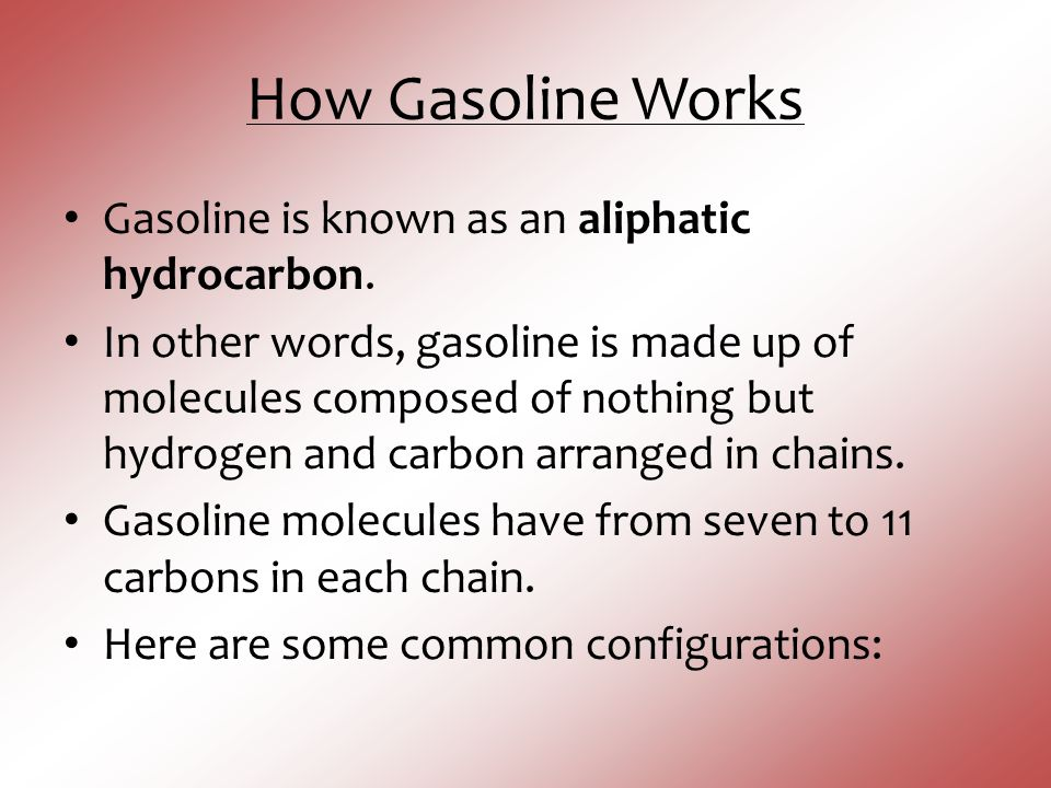 How Gasoline Works Gasoline is known as an aliphatic hydrocarbon.