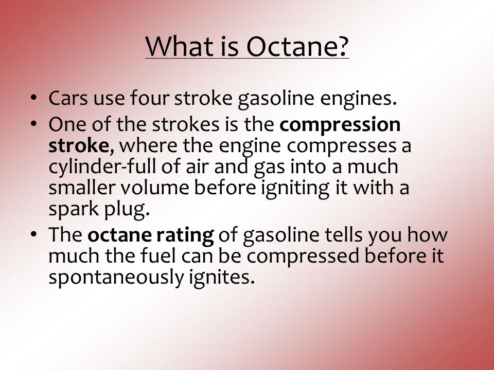 What is Octane Cars use four stroke gasoline engines.