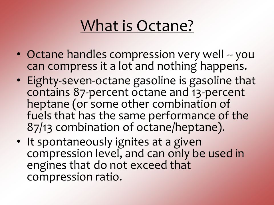 What is Octane Octane handles compression very well -- you can compress it a lot and nothing happens.