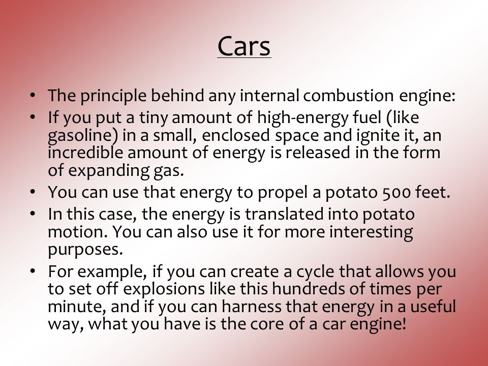 Cars The principle behind any internal combustion engine: