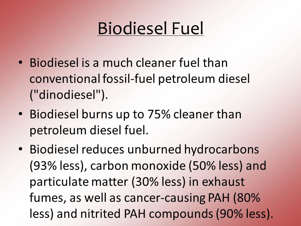 Biodiesel Fuel Biodiesel is a much cleaner fuel than conventional fossil-fuel petroleum diesel ( dinodiesel ).