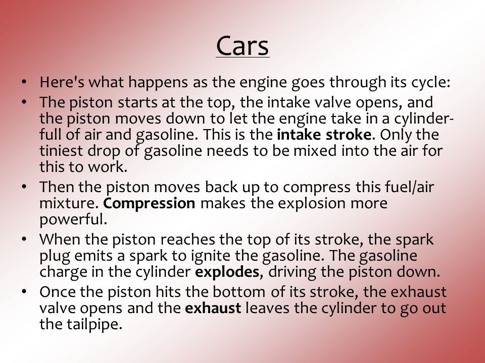 Cars Here s what happens as the engine goes through its cycle: