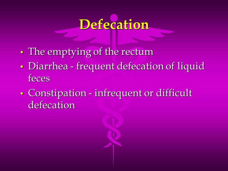 Defecation The emptying of the rectum