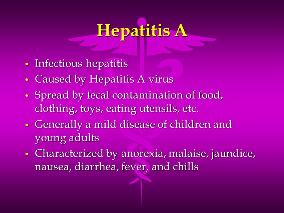 Hepatitis A Infectious hepatitis Caused by Hepatitis A virus