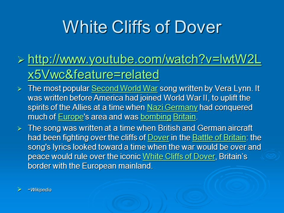 White Cliffs of Dover http://www.youtube.com/watch v=lwtW2Lx5Vwc&feature=related.