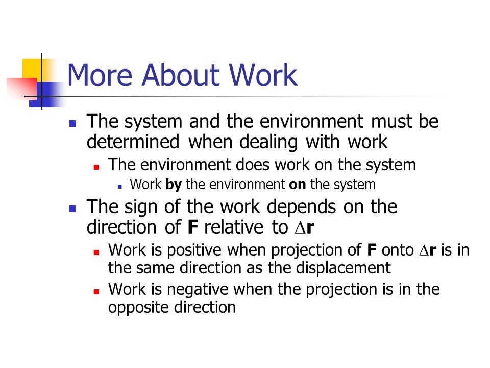 More About Work The system and the environment must be determined when dealing with work. The environment does work on the system.