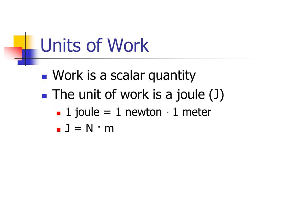 Units of Work Work is a scalar quantity