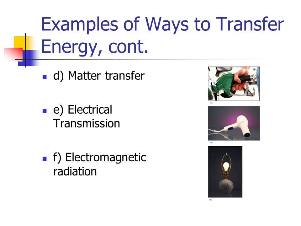 Examples of Ways to Transfer Energy, cont.