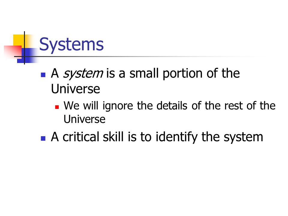 Systems A system is a small portion of the Universe