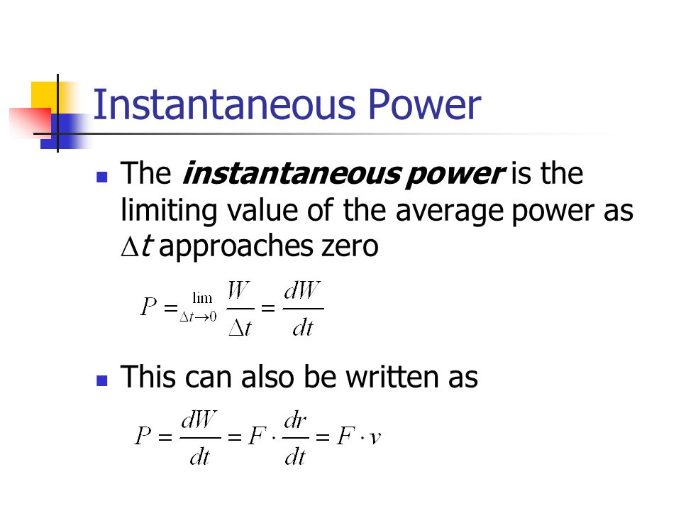 Instantaneous Power The instantaneous power is the limiting value of the average power as Dt approaches zero.