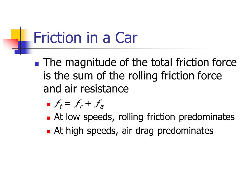 Friction in a Car The magnitude of the total friction force is the sum of the rolling friction force and air resistance.