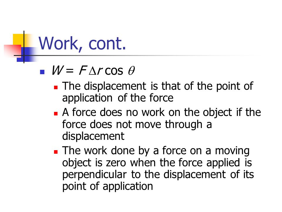 Work, cont. W = F Dr cos q. The displacement is that of the point of application of the force.