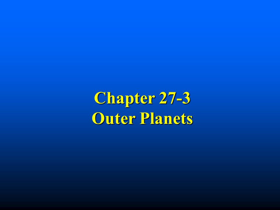Chapter 27-3 Outer Planets