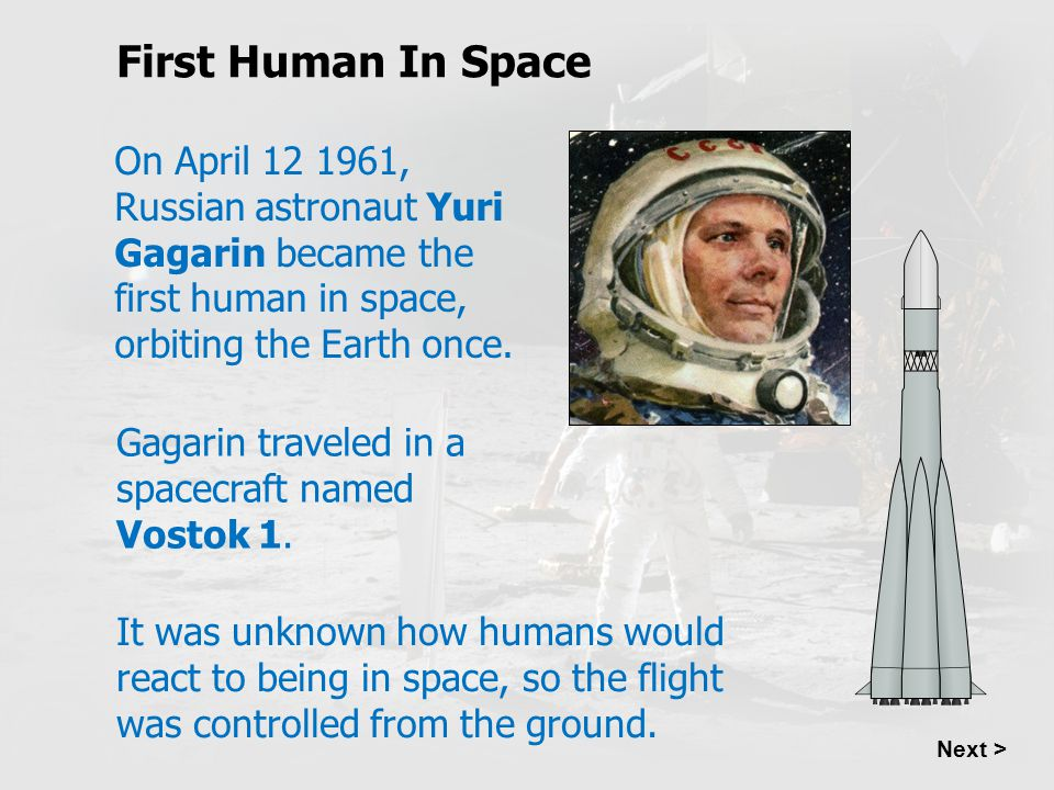 First Human In Space On April 12 1961, Russian astronaut Yuri Gagarin became the first human in space, orbiting the Earth once.