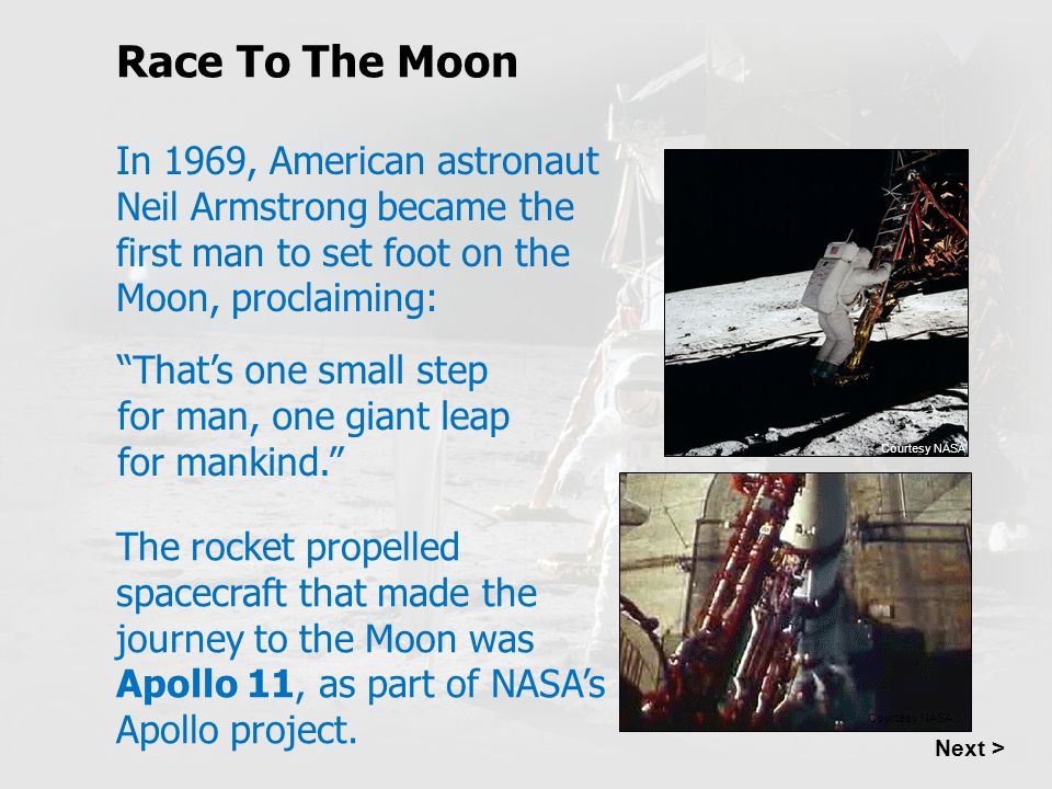Race To The Moon In 1969, American astronaut Neil Armstrong became the first man to set foot on the Moon, proclaiming: