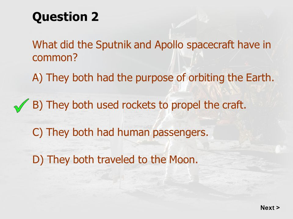 Question 2 What did the Sputnik and Apollo spacecraft have in common