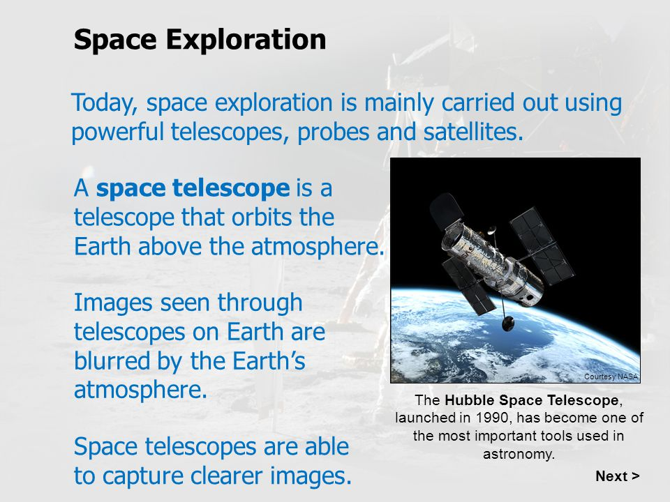 Space Exploration Today, space exploration is mainly carried out using powerful telescopes, probes and satellites.