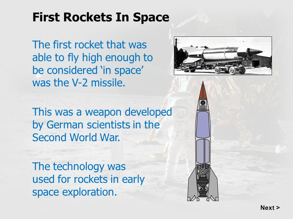 First Rockets In Space The first rocket that was able to fly high enough to be considered 'in space' was the V-2 missile.