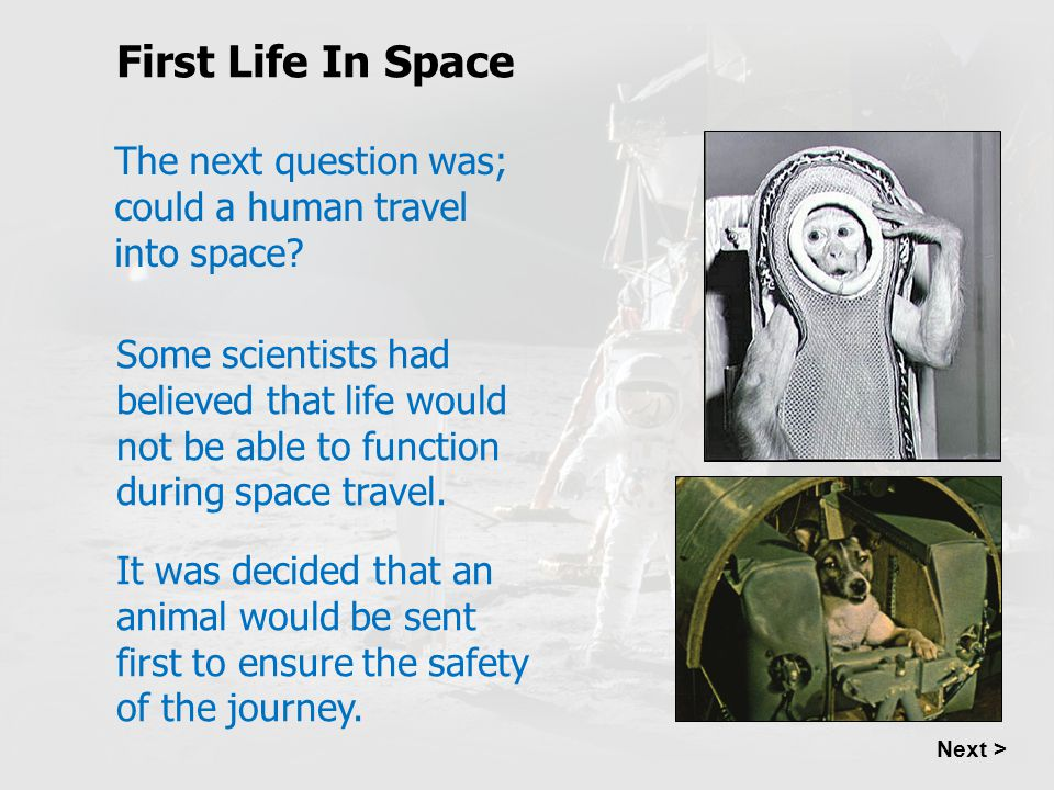 First Life In Space The next question was; could a human travel into space