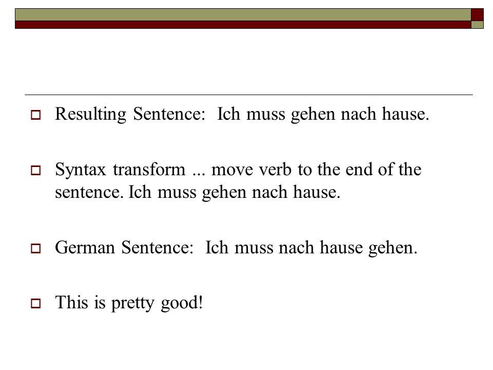 Resulting Sentence: Ich muss gehen nach hause.
