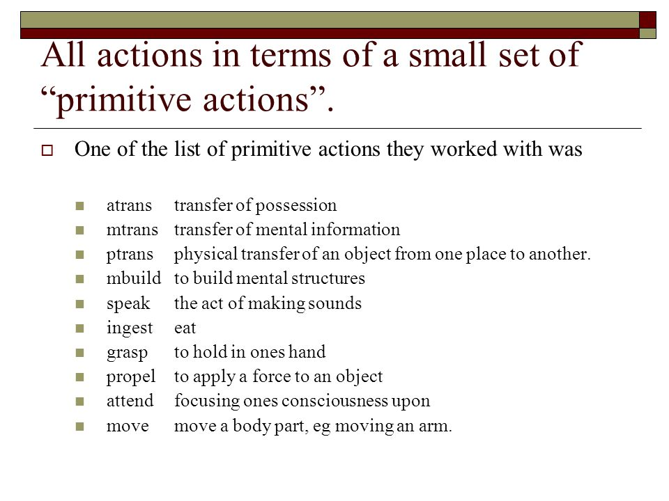 All actions in terms of a small set of primitive actions .