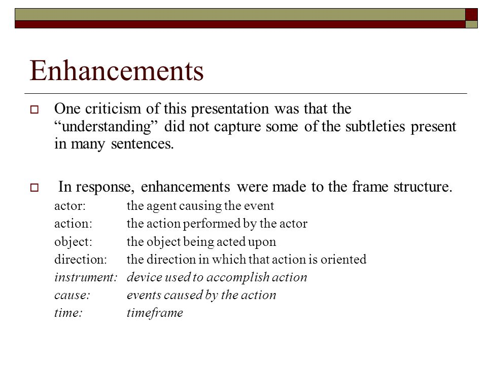 Enhancements One criticism of this presentation was that the understanding did not capture some of the subtleties present in many sentences.