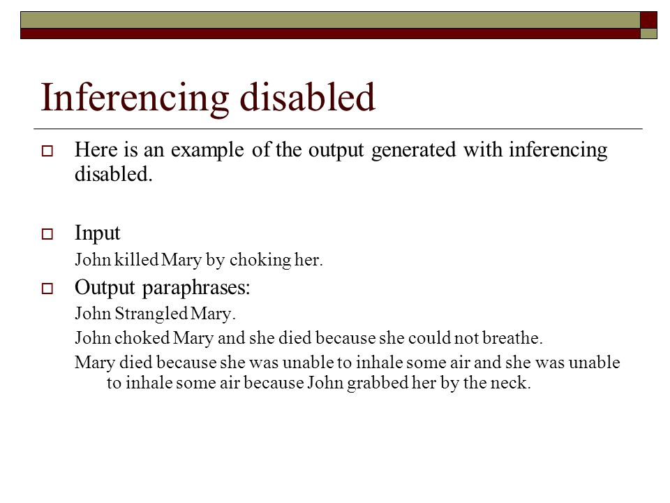 Inferencing disabled Here is an example of the output generated with inferencing disabled. Input. John killed Mary by choking her.