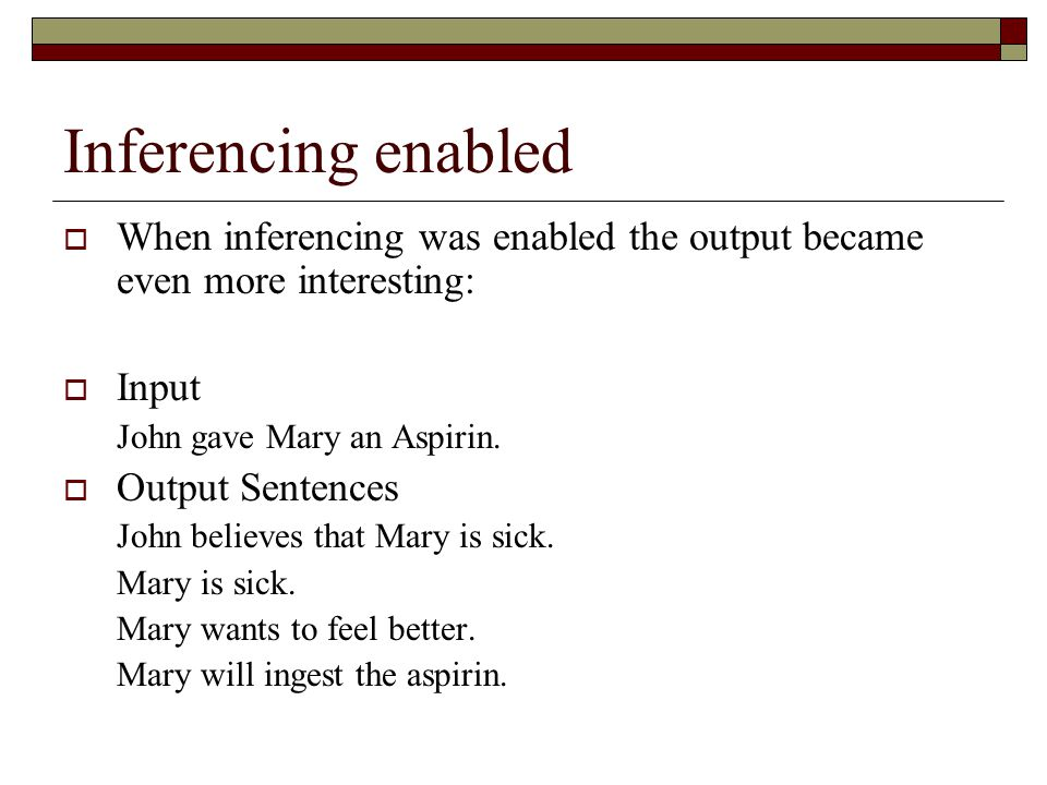 Inferencing enabled When inferencing was enabled the output became even more interesting: Input. John gave Mary an Aspirin.