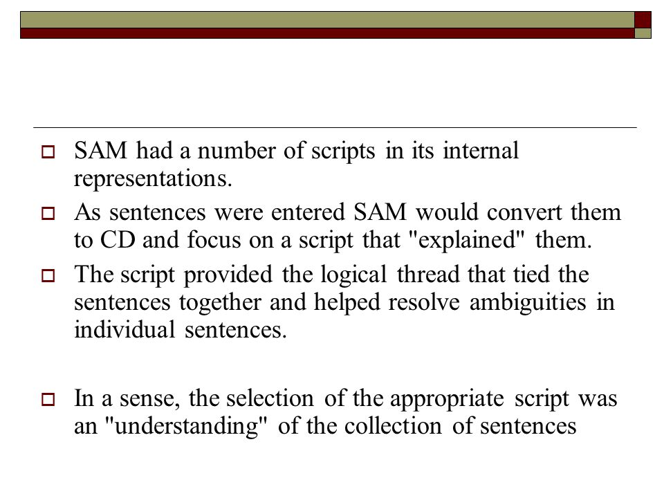 SAM had a number of scripts in its internal representations.
