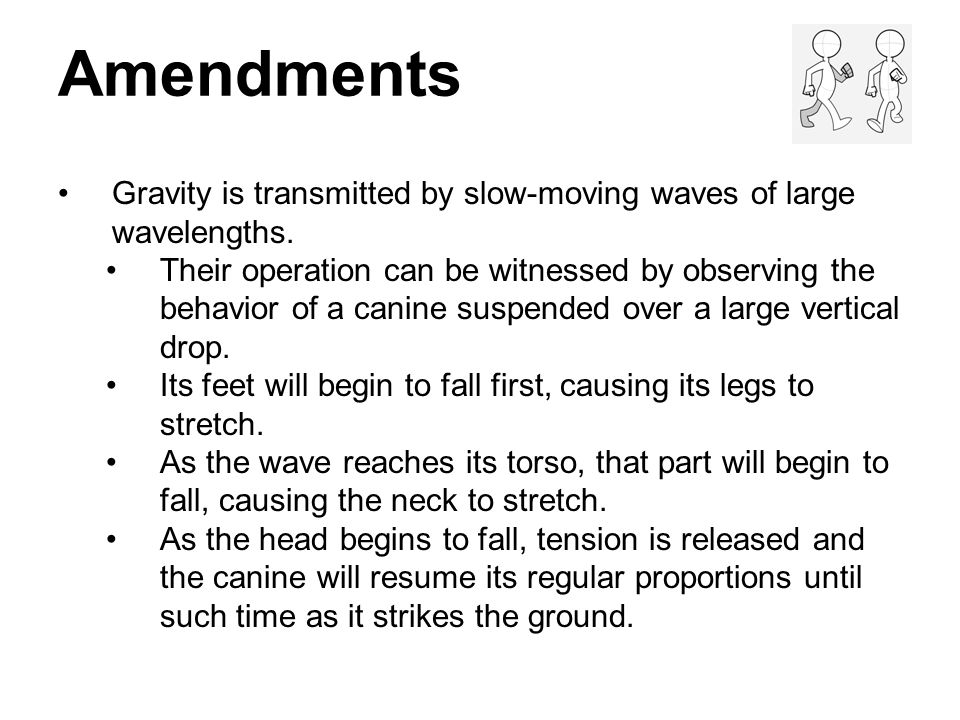 Amendments Gravity is transmitted by slow-moving waves of large wavelengths.