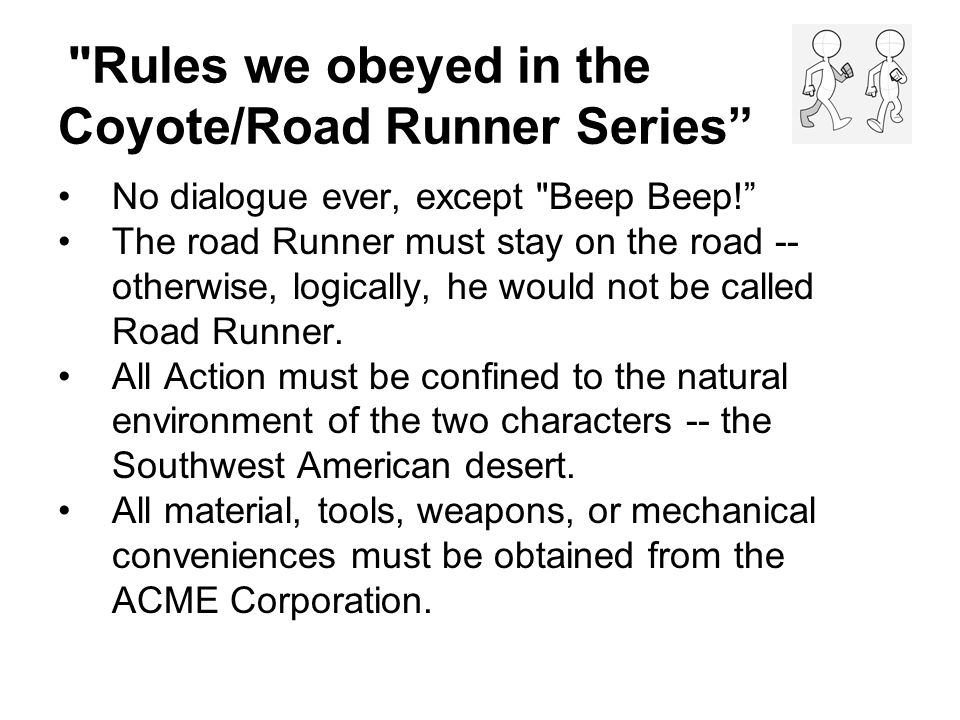Rules we obeyed in the Coyote/Road Runner Series