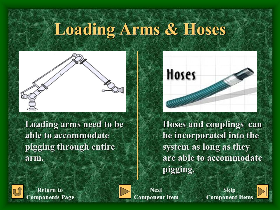 Loading Arms & Hoses Loading arms need to be able to accommodate pigging through entire arm.