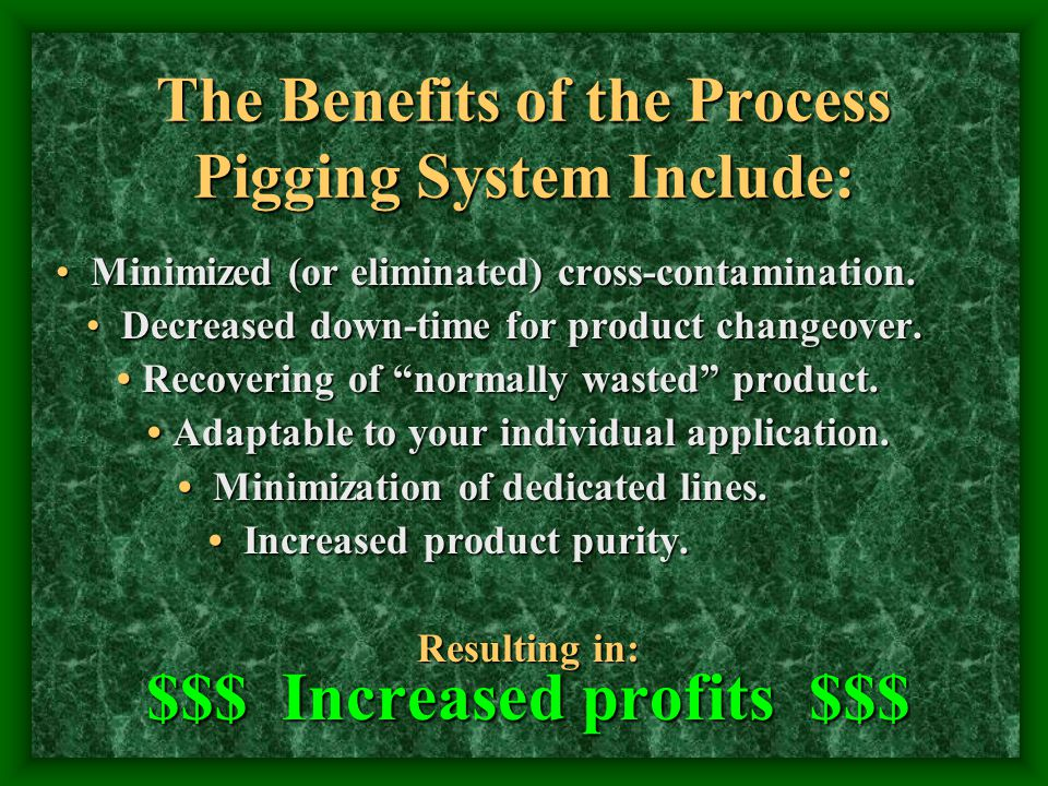 The Benefits of the Process Pigging System Include: