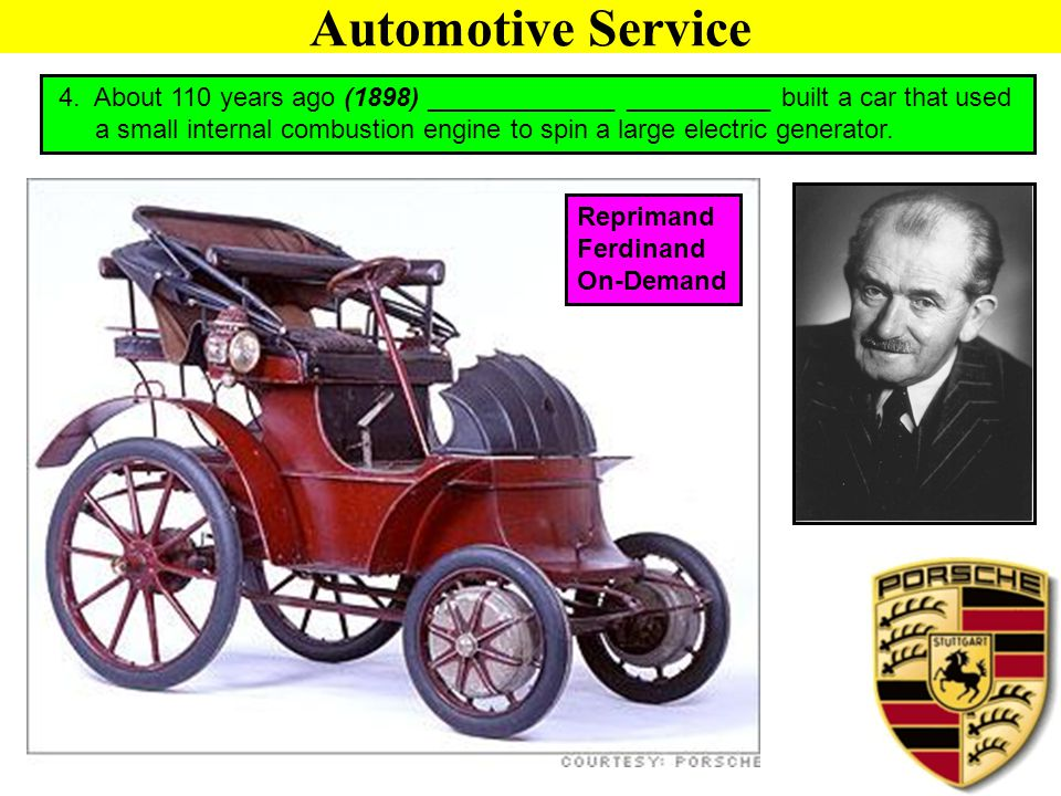 Automotive Service 4. About 110 years ago (1898) _____________ __________ built a car that used.
