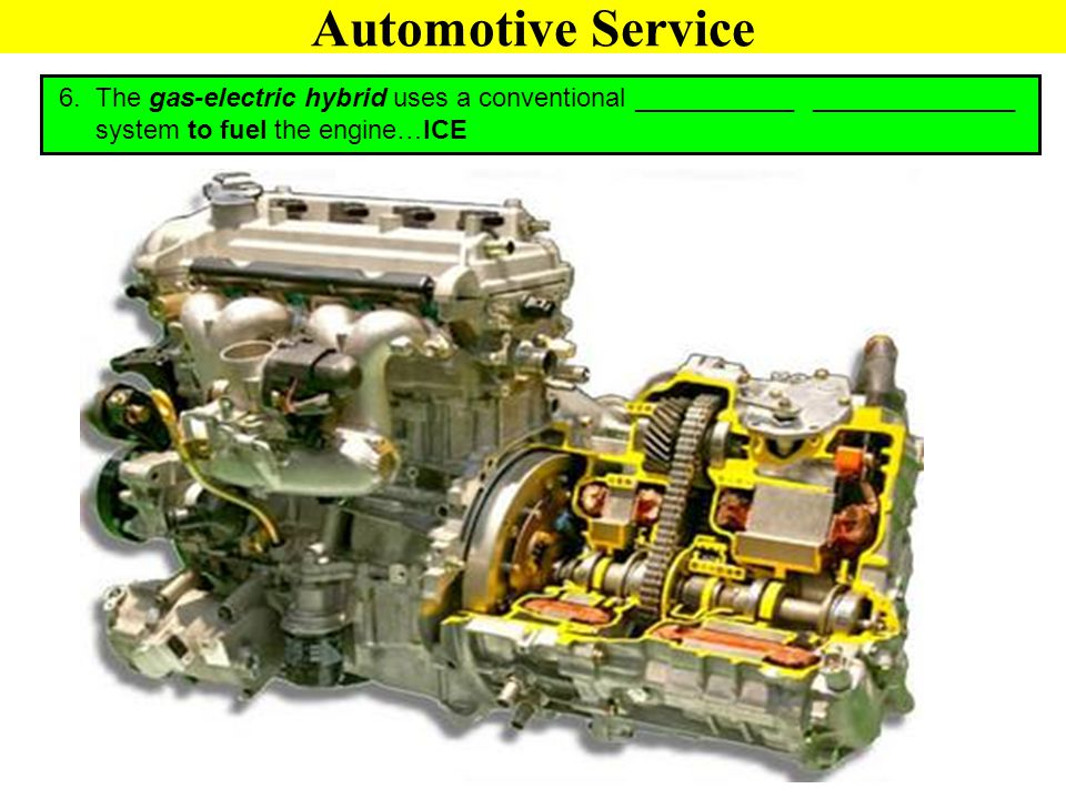 Automotive Service 6. The gas-electric hybrid uses a conventional ___________ ______________.