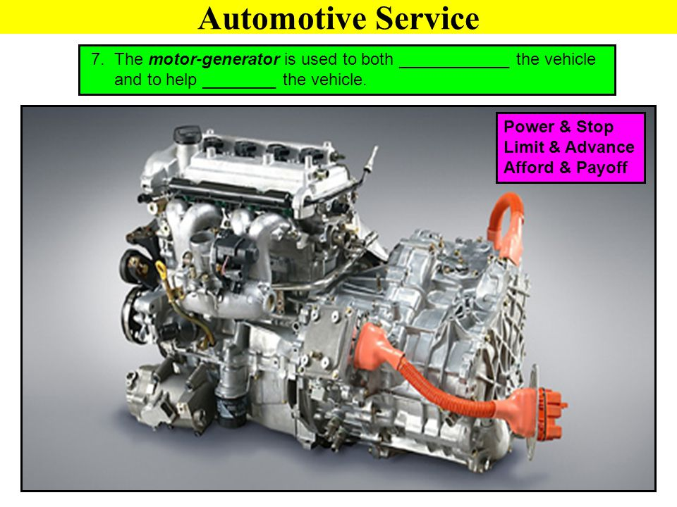 Automotive Service 7. The motor-generator is used to both ____________ the vehicle. and to help ________ the vehicle.